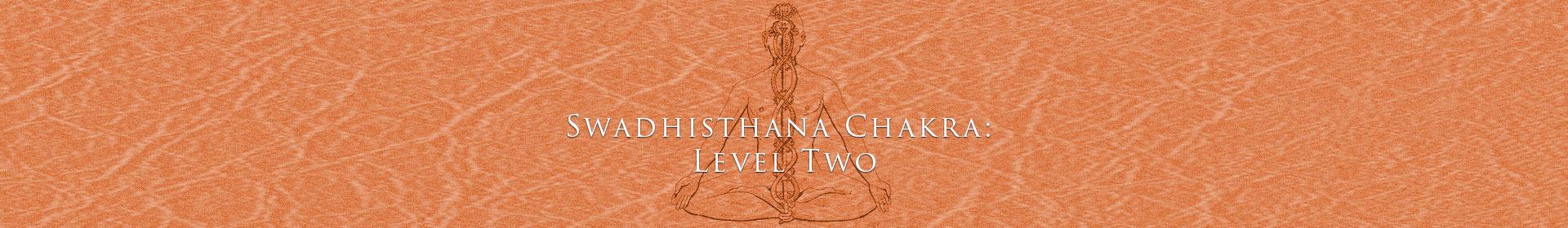 Swadhisthana Chakra: Level Two