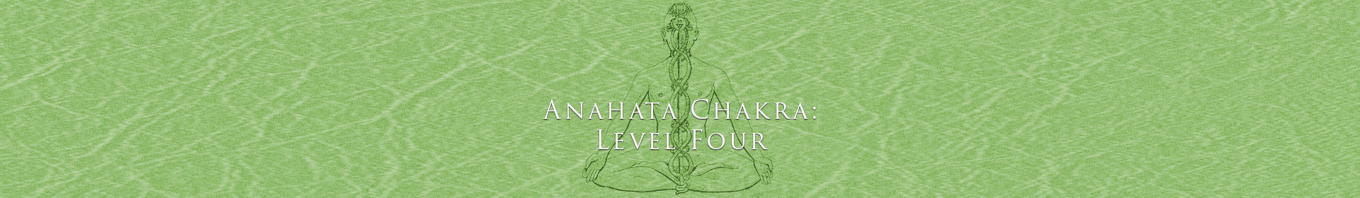 Anahata Chakra: Level Four