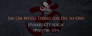 Say Om While Dying (or Die to OM)