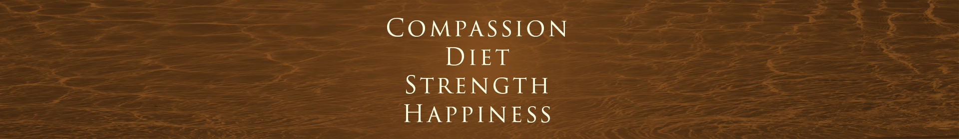 Compassion, Diet, Strength, Happiness