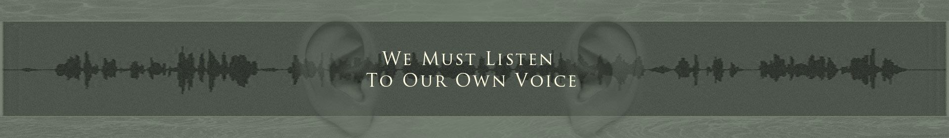 We Must Listen To Our Own Voice