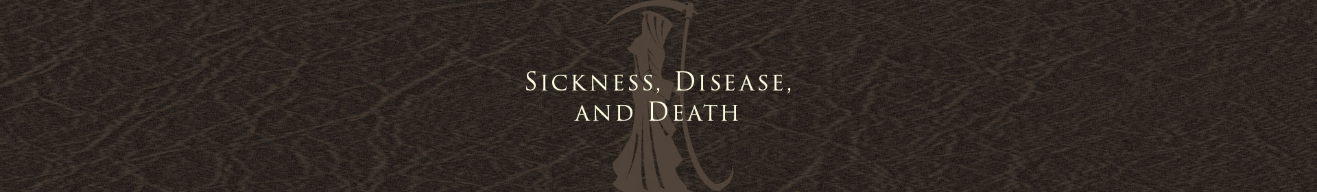 Sickness, Disease, and Death
