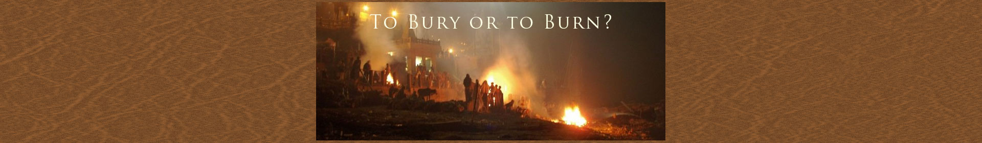 To Bury or to Burn?