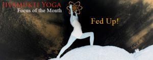 Fed Up the Jivamukti Yoga Focus of the Month
